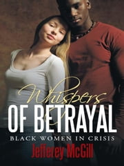 Whispers of Betrayal - Black Women in Crisis ebook by Jefferey McGill