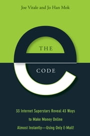 The E-Code - 34 Internet Superstars Reveal 44 Ways to Make Money Online Almost Instantly--Using Only E-Mail! ebook by Joe Vitale, Jo Han Mok