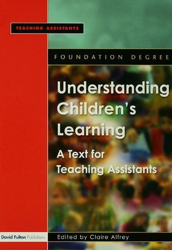 Understanding Children's Learning - A Text for Teaching Assistants ebook by