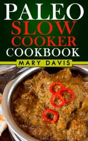 Paleo Diet Slow Cooker Recipes: The Easy Way - Paleo Diet, #3 ebook by Mary Davis