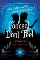 Frozen: Conceal, Don't Feel - A Twisted Tale ebook by Jen Calonita
