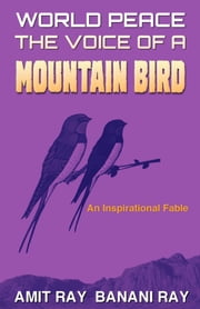 World Peace: The Voice of a Mountain Bird ebook by Amit Ray,Banani Ray
