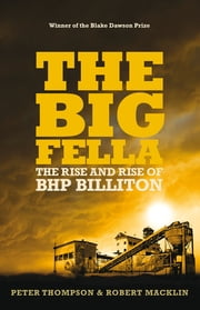 The Big Fella - The Rise And Rise Of BHP Billiton ebook by Robert Macklin,Peter Thompson