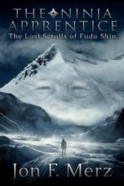 The Ninja Apprentice: The Lost Scrolls of Fudo Shin ebook by Jon F. Merz