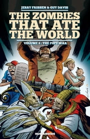 The Zombies that Ate the World #4 : The Pope War - The Pope War ebook by Jerry Frissen,Guy Davis,Charlie Kirchoff