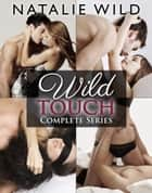 Wild Touch - Complete Collection ebook by Natalie Wild