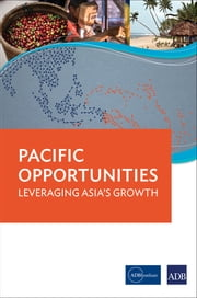 Pacific Opportunities - Leveraging Asia's Growth ebook by ADB,ADBI