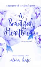 A Beautiful Heartbreak ebook by Alora Kate