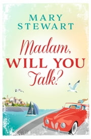 Madam, Will You Talk? ebook by Mary Stewart