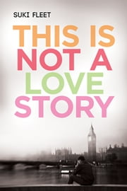 This Is Not a Love Story ebook by Suki Fleet