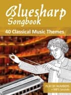 Bluesharp Songbook - 40 Classical Music Themes ebook by Reynhard Boegl