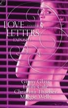 Love Letters Volume 5: Exposed ebook by Ginny Glass, Christina Thacher, Emily Cale,...