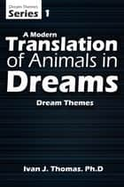 Dream Themes - A Modern Translation of Animals In Dreams ebook by Professor Ivan J. Thomas