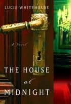The House at Midnight - A Novel ebook by Lucie Whitehouse