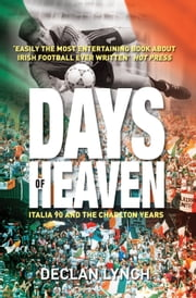 Days of Heaven: Italia '90 and the Charlton Years ebook by Declan Lynch