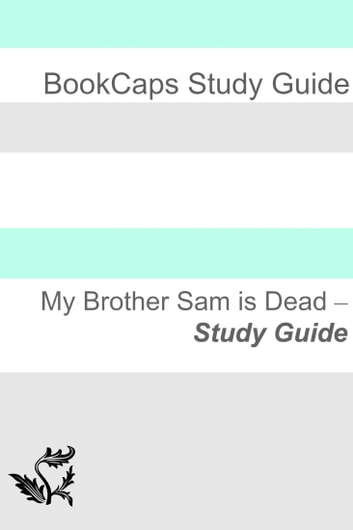 Study Guide: My Brother Sam Is Dead ebook by BookCaps