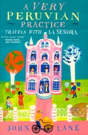 A Very Peruvian Practice - Travels with La Señora ebook by John Lane