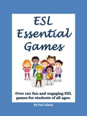 ESL Essential Games - ESL Essential Games contains over 120 captivating games for English teachers to use in the classroom. ebook by Paul Adams
