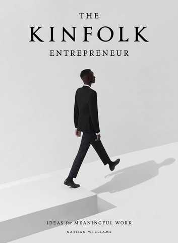 The Kinfolk Entrepreneur - Ideas for Meaningful Work ebook by Nathan Williams