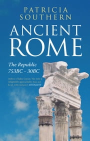 Ancient Rome - The Republic 753BC-30BC ebook by Patricia Southern