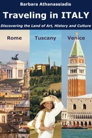Traveling in ITALY - Discovering the Land of Art, History and Culture ebook by Barbara Athanassiadis