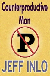Counterproductive Man ebook by Jeff Inlo