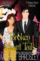 Broken Heart Tails ebook by Michele Bardsley