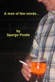 A man of few words... ebook by Spargo Postle