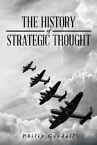 The History of Strategic Thought ebook by Philip Goodall
