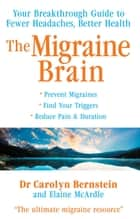 The Migraine Brain - Your Breakthrough Guide to Fewer Headaches, Better Health ebook by Elaine McArdle, Carolyn Bernstein