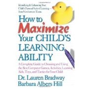 How to Maximize Your Child's Learning Ability - A Complete Guide to Choosing and Using the Best Computer Games, ebook by Lauren Bradway,Barbara Albers Hill