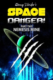 Space Danger! Nemesis Mine ebook by Doug Strider