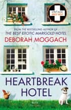 Heartbreak Hotel - bestselling author of The Best Exotic Marigold Hotel ebook by Deborah Moggach