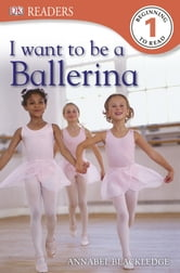 DK Readers L1: I Want to Be a Ballerina ebook by Annabel Blackledge