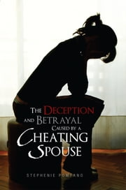 The Deception and Betrayal Caused By A Cheating Spouse ebook by Stephenie Pompano