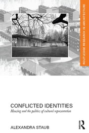 Conflicted Identities - Housing and the Politics of Cultural Representation ebook by Alexandra Staub