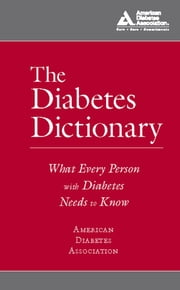 The Diabetes Dictionary - What Every Person with Diabetes Needs to Know ebook by American Diabetes Association