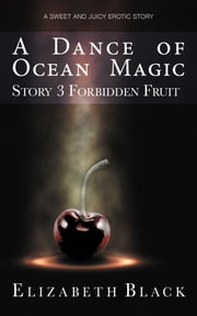A Dance of Ocean Magic - Story 3 of Forbidden Fruit ebook by Elizabeth Black