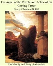 The Angel of the Revolution: A Tale of the Coming Terror ebook by George Chetwynd Griffith