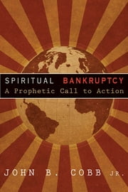 Spiritual Bankruptcy - A Prophetic Call to Action ebook by John B. Cobb, Jr.