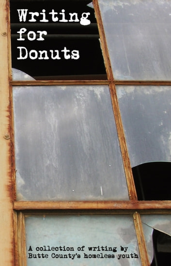 Writing for Donuts - A Collection of Writing by Butte County's Homeless Youth ebook by Butte County's Homeless Youth