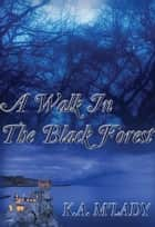 A Walk in the Black Forest ebook by K.A. M'Lady