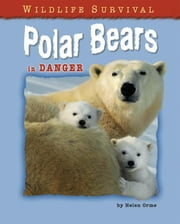 Polar Bears in Danger ebook by Orme, Helen