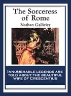 The Sorceress of Rome - With linked Table of Contents ebook by Nathan Gallizier