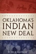 Oklahoma's Indian New Deal ebook by Jon S. Blackman