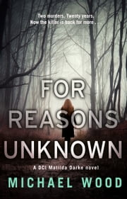 For Reasons Unknown: A darkly compelling crime debut that keeps you guessing until the last page ebook by Michael Wood