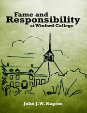 Fame and Responsibility At Winford College ebook by John J.W. Rogers