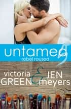 Untamed 5: Rebel Roused ebook by Victoria Green, Jen Meyers