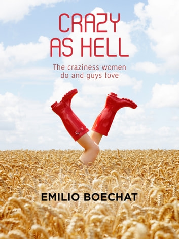 Crazy as Hell: The Craziness Women Do and Guys Love. ebook by Emilio Boechat