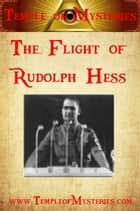 The Flight of Rudolf Hess ebook by TempleofMysteries.com